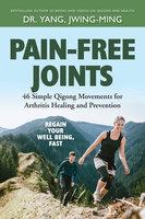 Pain-Free Joints - Jwing-Ming Yang