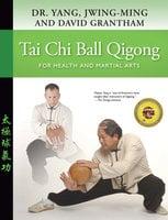Tai Chi Ball Qigong - Jwing-Ming Yang, David W. Grantham