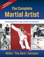 """The Complete Martial Artist - Willie """"The Bam"""" Johnson"""