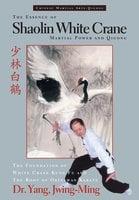 The Essence of Shaolin White Crane - Jwing-Ming Yang