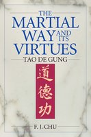 The Martial Way and its Virtues - F. J. Chu