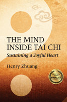 The Mind Inside Tai Chi - Henry Yinghao Zhuang