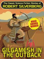 Gilgamesh in the Outback - Robert Silverberg