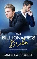 The Billionaire's Bribe - Jambrea Jo Jones