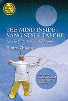 The Mind Inside Yang Tai Chi - Henry Yinghao Zhuang