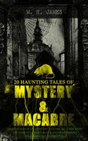 20 Haunting Tales of Mystery & Macabre: Ghost Stories of an Antiquary - Volume 1&2, A Thin Ghost, The Story of a Disappearance and an Appearance, The Residence at Whitminster - M.R. James