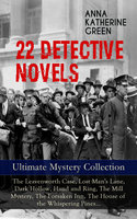 22 Detective Novels - Ultimate Mystery Collection: The Leavenworth Case, Lost Man's Lane, Dark Hollow, Hand and Ring, The Mill Mystery, The Forsaken Inn, The House of the Whispering Pines - Anna Katharine Green
