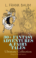 30+ Fantasy Adventures & Fairy Tales – Ultimate Collection (Magical World Series) - L. Frank Baum