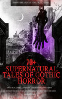 70+ Supernatural Tales of Gothic Horror: Uncle Silas, Carmilla, In a Glass Darkly, Madam Crowl's Ghost, The House by the Churchyard, Ghost Stories of an Antiquary, A Thin Ghost and Many More - M.R. James, Joseph Sheridan Le Fanu