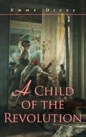 A Child of the Revolution - Emma Orczy