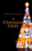 A Christmas Child - Mary Louisa Molesworth