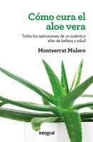 Cómo cura el aloe vera - Montserrat Mulero