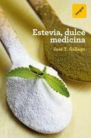 Estevia, dulce medicina - José T. Gállego