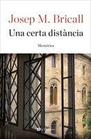 Una certa distància. Memòries - Josep M. Bricall