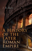 A History of the Later Roman Empire (Vol. 1&2) - J.B. Bury