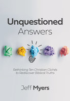 Unquestioned Answers: Rethinking Ten Christian Clichés to Rediscover Biblical Truths - Jeff Myers
