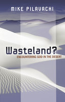 Wasteland: Encountering God in the Desert - Mike Pilavachi