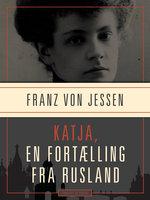 Katja, en fortælling fra Rusland - Franz Von Jessen