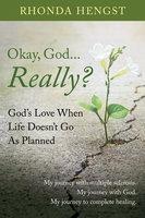 Okay, God... Really? - Rhonda Hengst