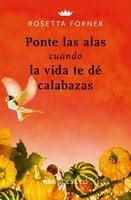 Ponte las alas cuando la vida te dé calabazas - Rosetta Forner