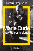 Marie Curie. Una vida por la ciencia - Varios Autores