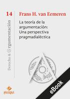 La teoría de la argumentación: Una perspectiva pragmadialéctica - Frans van Eemeren