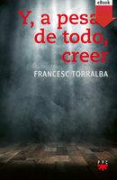 Y, a pesar de todo, creer - Francesc Torralba Roselló