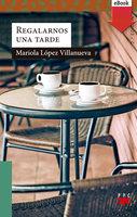 Regalarnos una tarde - Mariola López Villanueva