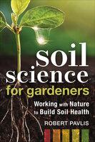 Soil Science for Gardeners - Robert Pavlis