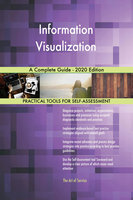 Information Visualization: A Complete Guide - 2020 Edition - Gerardus Blokdyk