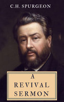 A Revival Sermon - C.H. Spurgeon