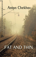 Fat and Thin - Anton Chekhov