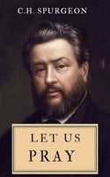 Let Us Pray - C.H. Spurgeon