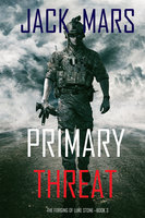 Primary Threat: The Forging of Luke Stone — Book #3 (an Action Thriller) - Jack Mars