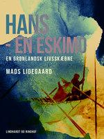Hans – en eskimo. En grønlandsk livsskæbne - Mads Lidegaard