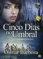 Cinco dias no umbral - Osmar Barbosa
