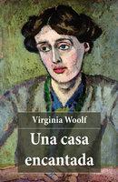 Una casa encantada - Virginia Woolf
