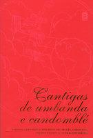 Cantigas de umbanda e candomblé: Pontos cantados e riscados de orixás, caboclos, pretos-velhos e outras entidades