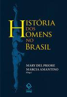 História dos homens no Brasil - Mary Del Priore (Org.)