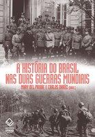 A história do Brasil nas duas guerras mundiais - Mary Del Priore, Carlos Daróz