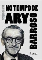 No tempo de Ary Barroso - Sérgio Cabral