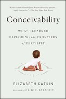 Conceivability: What I Learned Exploring the Frontiers of Fertility - Elizabeth Katkin