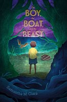 The Boy, the Boat, and the Beast - Samantha M. Clark