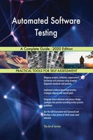Automated Software Testing: A Complete Guide - 2020 Edition - Gerardus Blokdyk
