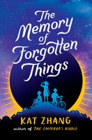 The Memory of Forgotten Things - Kat Zhang