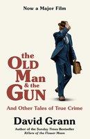 The Old Man and the Gun - David Grann