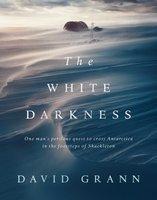 The White Darkness - David Grann
