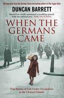 When the Germans Came - Duncan Barrett