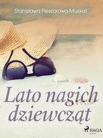 Lato nagich dziewcząt - Stanisława Fleszarowa-Muskat