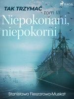 Tak trzymać tom 3: Niepokonani, niepokorni - Stanisława Fleszarowa-Muskat